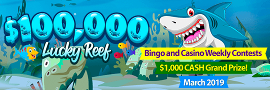 $100,000 Lucky Reef. Bingo and Casino Contest – March 2019